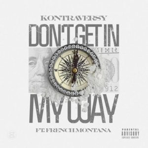 Kontraversy ft. French Montana - Don't Get in My Way